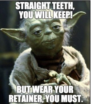 You just got your braces off? Hooray! But be careful about not going to the dark side by not wearing your retainers. Remember retention is for life! #DObraces #smileon #braces #retainers #starwars #yodaadvice